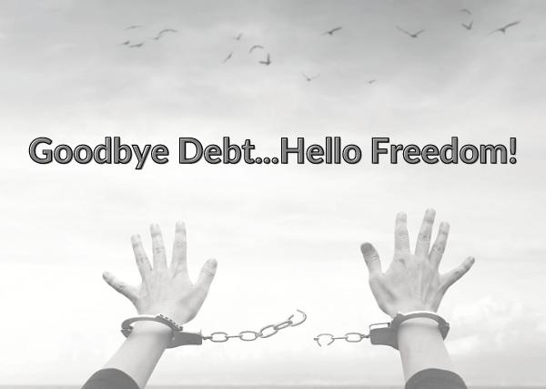 Goodbye Debt, Hello Freedom